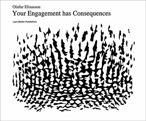 9783037780756: Olafur Eliasson: Your Engagement Has Consequences: On the Relativity Of Your Reality