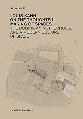Louis Kahn: On the Thoughtful Making of: Merrill, Michael