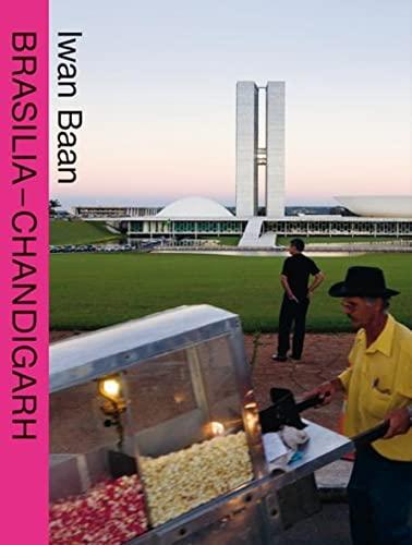 Brasilia - Chandigarh: Living with Modernity: Iwan Baan