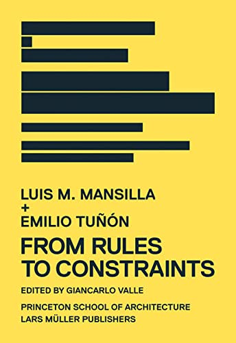 Luis M. Mansilla + Emilio Tunon: From Rules to Constraints: Mansilla + Tunon