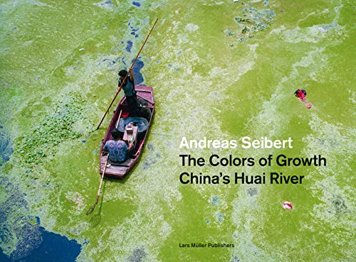 The Colors of Growth: China's Huai River (Hardback): Andreas Seibert