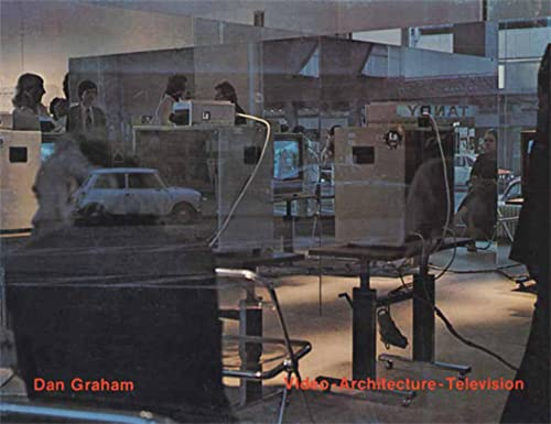 9783037783009: Dan Graham Video - Architecture - Television: Writings on Video and Video Works 1970-1978