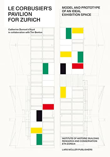 9783037783054: Le Corbusier's Pavilion for Zurich: Model and Prototype of an Ideal Exhibition Space