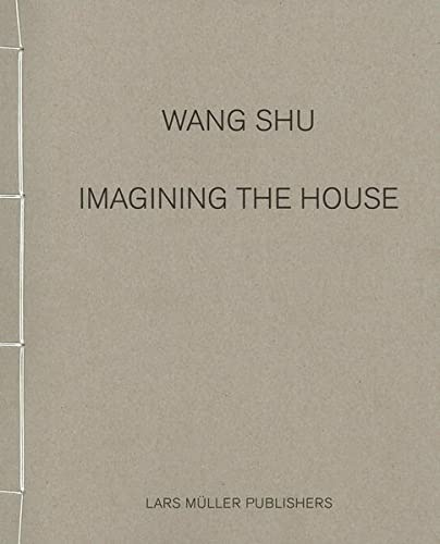 9783037783146: Wang Shu Imagining the House /Anglais