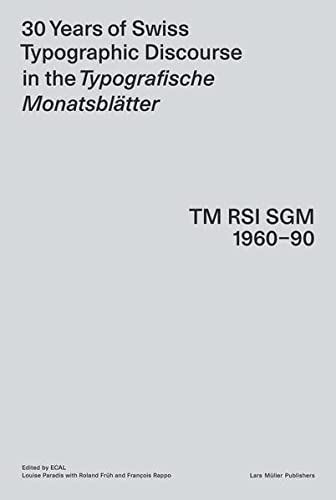 9783037783344: 30 Years of Swiss Typographic Discourse in the Typografische Monatsblatter: TM RSI SGM 1960-90