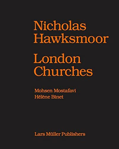 Nicholas Hawksmoor: London Churches: Mohsen Mostafavi, H L Ne Binet, Helene Binet,