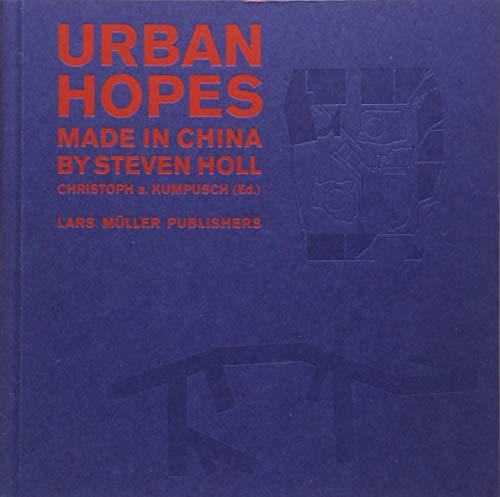 Steven Holl - Urban Hopes: Made in China by Steven Holl: Christoph A Kumpusch,