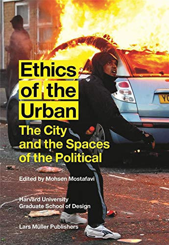 Ethics of the Urban: The City and the Spaces of the Political: Mohsen Mostafavi