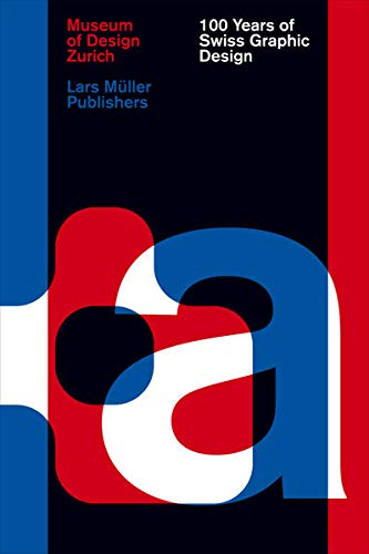 9783037783993: 100 Years of Swiss Graphic Design /Anglais