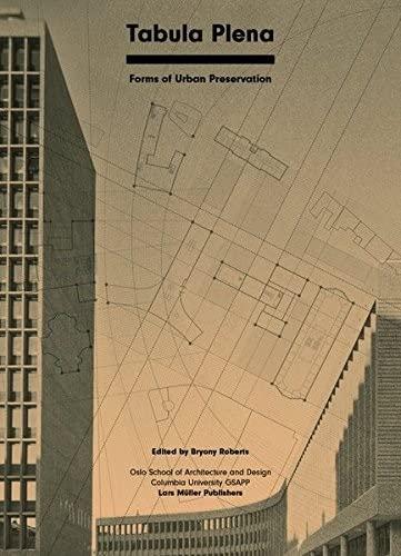 Tabula Plena: Forms of Urban Preservation: Bryony Roberts