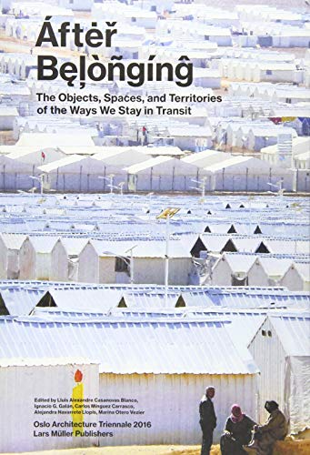 After Belonging: Objects, Spaces, and Territories of the Ways We Stay in Transit: Lars Müller