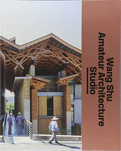 The Architect s Studio: Wang Shu and Amateur Architecture Studio: Photography by Iwan Baan,Texts by...