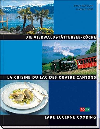 Die Vierwaldstättersee-Küche. La cuisine du Lac des