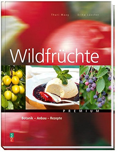 9783037803844: Wildfruchte: Botanik - Anbau - Rezepte