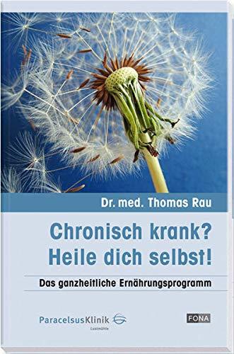 9783037803929: Chronisch krank? Heile dich selbst!: Das ganzheitliche Ernährungsprogramm