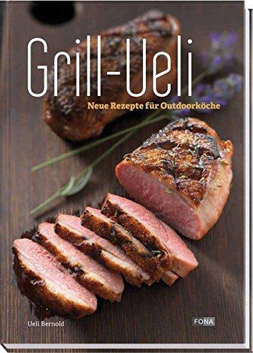 9783037804704: Grill-Ueli: Neue Rezepte für Outdoorköche