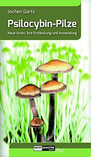 Psilocybin-Pilze : Neue Arten, ihre Entdeckung und: Jochen Gartz