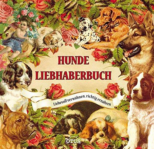 9783037933688: Hundeliebhaberbuch: Richtig ernähren, liebevoll verwöhnen