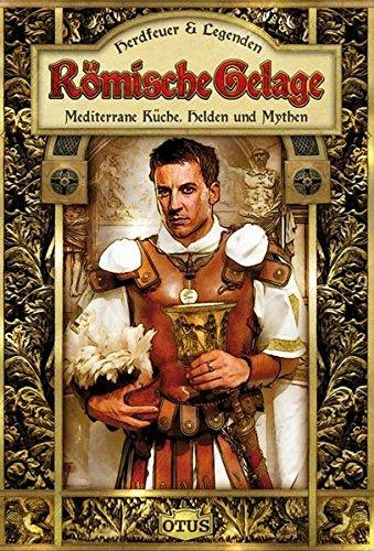 9783037933961: Römische Gelage: Mediterrane Küche, Helden und Mythen