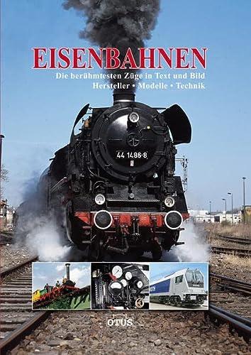 Eisenbahnen: Die berühmtesten Züge in Text und Bild