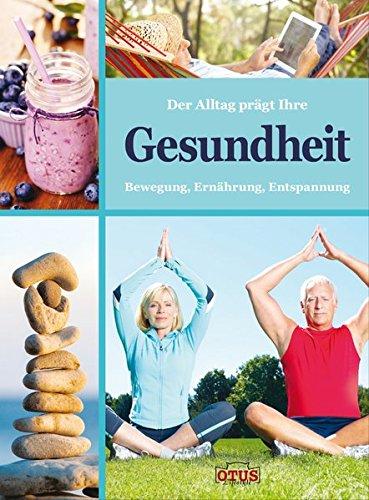 Der Alltag prägt Ihre Gesundheit: Bewegung - Ernährung - Entspannung (mit 50+ Tipps): _