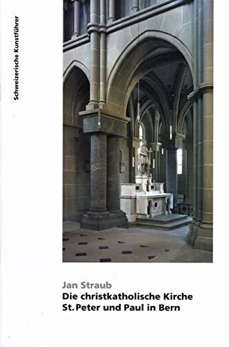 9783037970454: Die christkatholische Kirche St. Peter und Paul in Bern by Straub, Jan