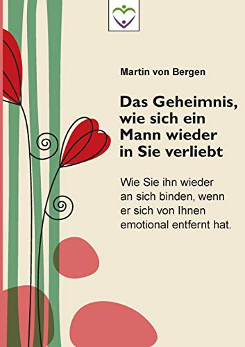 9783037993101: Das Geheimnis, wie sich ein Mann wieder in Sie verliebt (German Edition)