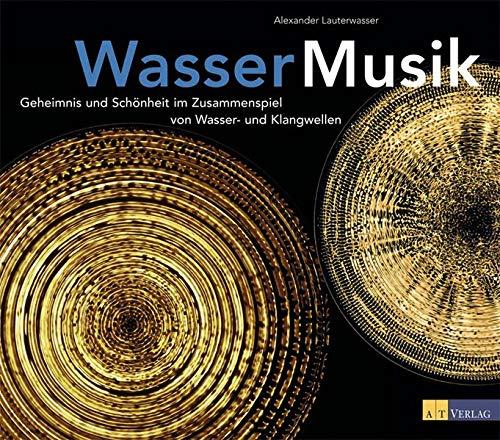 9783038002376: Wasser - Musik: Geheimnis und Schönheit im Zusammenspiel von Wasser- und Klangwellen