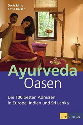 9783038002581: Ayurveda Oasen: Die 100 besten Adressen in Europa, Indien und Sri Lanka