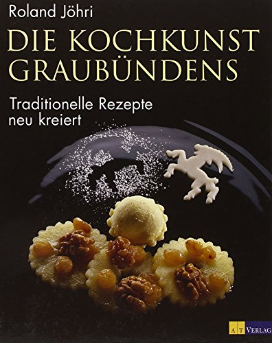 9783038003014: Die Kochkunst Graubündens: Traditionelle Rezepte - neu kreiert