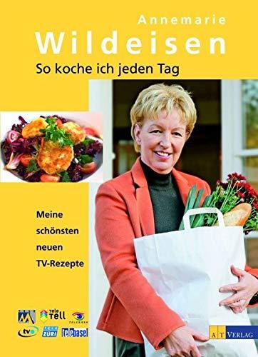 So koche ich jeden Tag: Annemarie Wildeisen