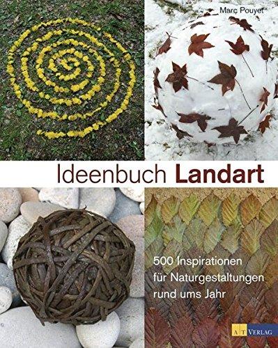 9783038003571: Ideenbuch Landart: 500 Inspirationen für Naturgestaltungen rund ums Jahr