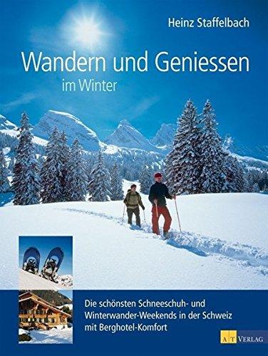 9783038003854: Wandern und Geniessen im Winter: Die schönsten Schneeschuh- und Winterwander-Weekends in der Schweiz mit Berghotel-Komfort