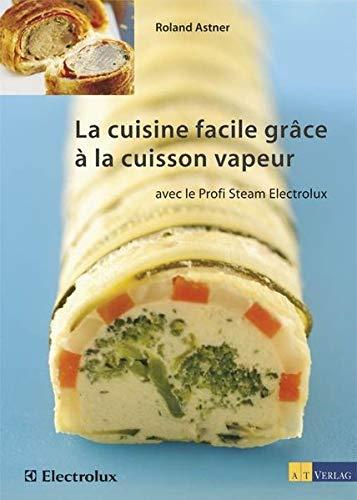 9783038004370: La cuisine facile gr�ce � la cuisson vapeur: avec le Profi Steam