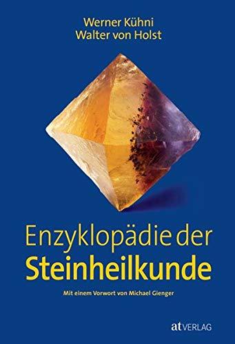 Enzyklopadie der Steinheilkunde: Werner Kuhni,Walter von Holst