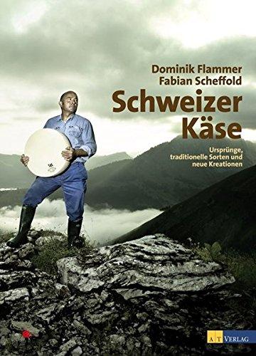9783038004745: Schweizer K�se: Urspr�nge, traditionelle Sorten und neue Kreation
