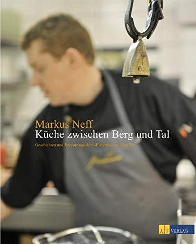 9783038004769: Kueche zwischen Berg und Tal Geschichten und Rezepte aus dem Waldhotel Fletschhorn