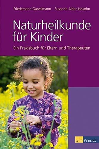 9783038004790: Naturheilkunde für Kinder: Ein Praxisbuch für Eltern, Therapeuten und Ärzte