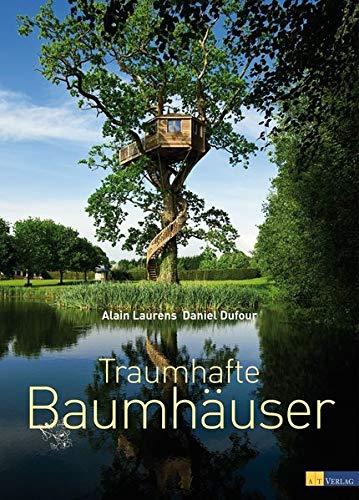 Traumhafte Baumhäuser: Alain Laurens