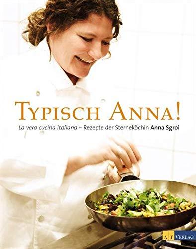 9783038004936: Typisch Anna!: La vera cucina italiana - Rezepte der Sterneköchin Anna Sgroi