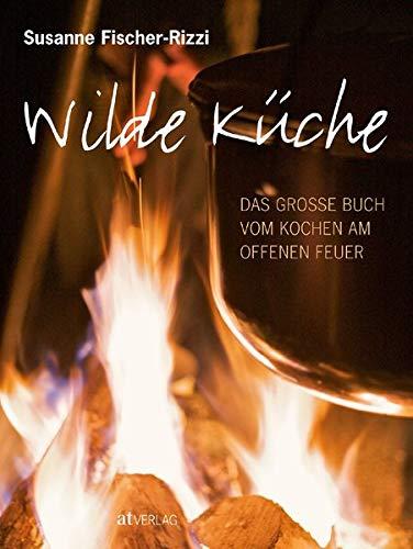 9783038004998: Wilde K�che: Das grosse Buch vom Kochen am offenen Feuer