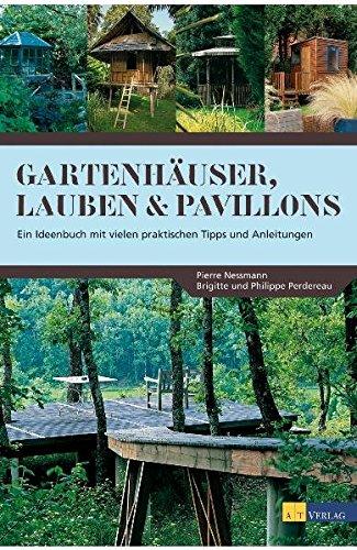 9783038005582: Gartenhäuser, Lauben & Pavillons: Ein Ideenbuch mit vielen praktischen Tipps und Anleitungen