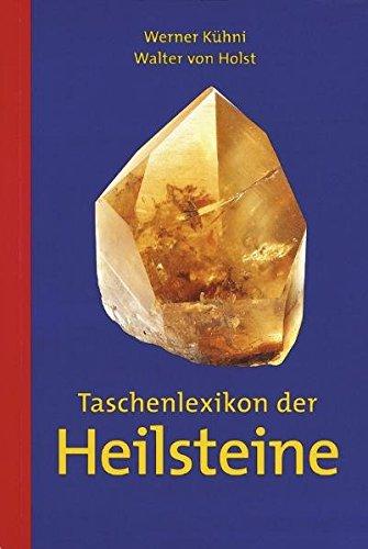 Taschenlexikon der Heilsteine : [30 neue Heilsteine]. Werner Kühni ; Walter von Holst - Kühni, Werner und Walter von Holst
