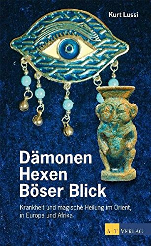 9783038005674: Dämonen, Hexer, Böser Blick: Krankheit und magische Heilung in Orient, Europa und Afrika