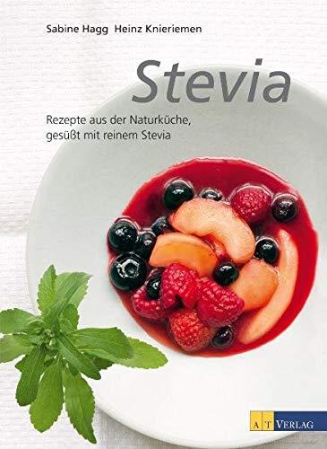 Stevia. Rezepte aus der Naturküche gesüßt mit reinem Stevia - Hagg, Sabine / Knieriemen, Heinz