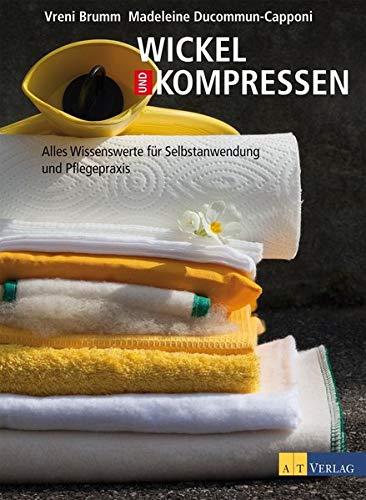 9783038005803: Wickel und Kompressen: Alles Wissenswerte für Selbstanwendung und Pflegepraxis