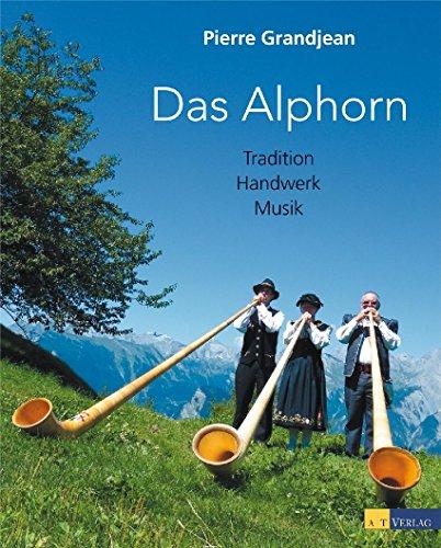 9783038005995: Das Alphorn: Tradition, Handwerk, Musik