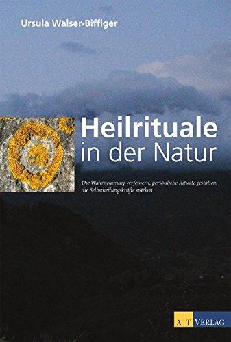 9783038006633: Heilrituale in der Natur: Die Wahrnehmung verfeinern, persönliche Rituale gestalten, die Selbstheilungskräfte stärken