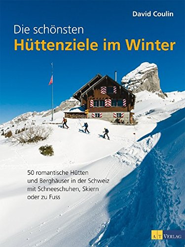 Die schönsten Hüttenziele im Winter: David Coulin