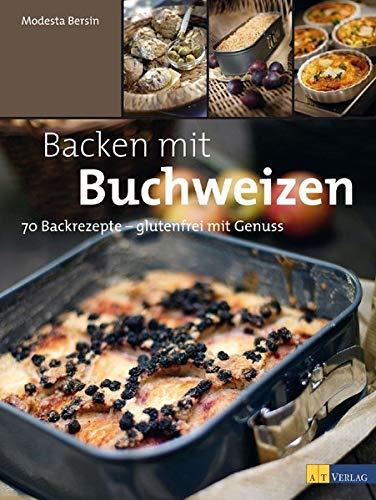9783038006787: Backen mit Buchweizen: 70 Backrezepte - glutenfrei mit Genuss